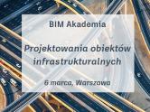 BIM Akademia Projektowania obiektów infrastrukturalnych